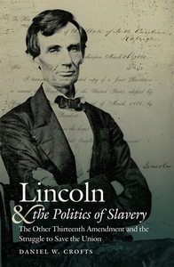 Lincoln and the Politics of Slavery: The Other Thirteenth Amendment and the Struggle to Save the Union [Hardcover]